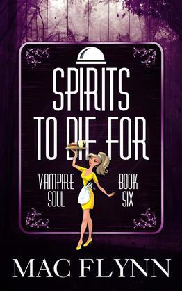 Spirits To Die For: Vampire Soul, Book Six (Vampire Romantic Comedy)