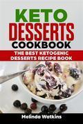Keto Desserts Cookbook: The Best Ketogenic Desserts Recipe Book