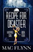Recipe For Disaster: Vampire Soul, Book Four