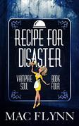 Recipe For Disaster: Vampire Soul, Book Four