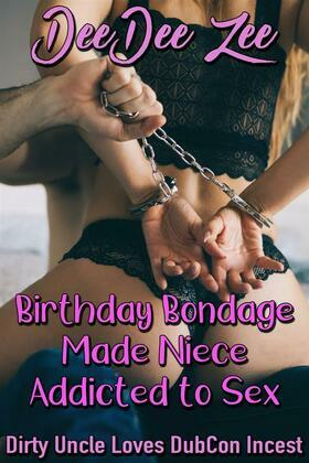 Birthday Bondage Made Niece Addicted to Sex: Dirty Uncle Loves DubCon Incest