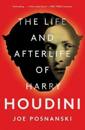 The Life and Afterlife of Harry Houdini