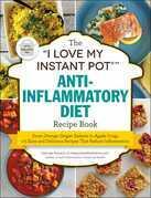 "The ""I Love My Instant Pot®"" Anti-Inflammatory Diet Recipe Book"