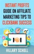 Instant Profits Guide On Affiliate Marketing Tips to Clickbank Success