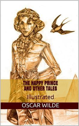 The Happy Prince, and Other Tales - Illustrated
