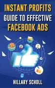 Instant Profits Guide To Effective Facebook Ads