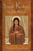 Saint Kateri: Lily of the Mohawks