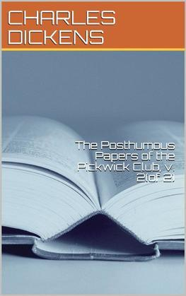 The Posthumous Papers of the Pickwick Club, v. 2(of 2)