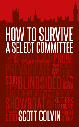 How to Survive a Select Committee