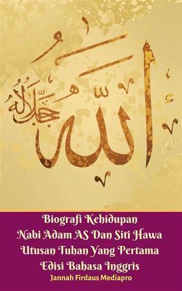Biografi Kehidupan Nabi Adam AS Dan Siti Hawa Utusan Tuhan Yang Pertama Edisi Bahasa Inggris