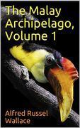 The Malay Archipelago, Volume 1