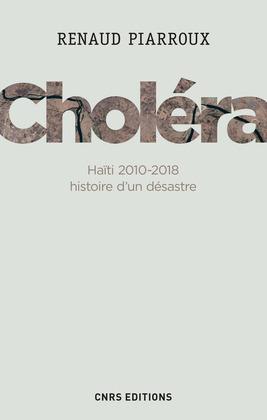 Choléra. Haïti 2010-2018 : histoire d'un désastre