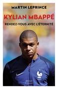 Kylian Mbappé, rendez-vous avec l'éternité