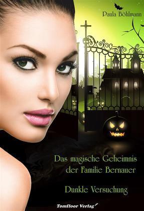 Das magische Geheimnis der Familie Bernauer Dunkle Versuchung (Band 1)