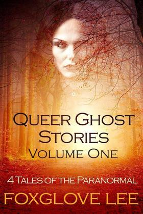 Queer Ghost Stories Volume One