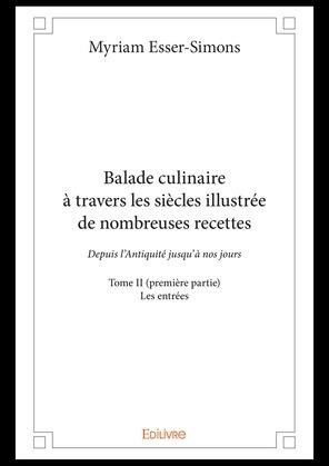 Balade culinaire à travers les siècles illustrée de nombreuses recettes - Tome II (première partie)