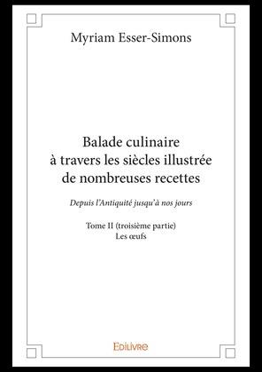 Balade culinaire à travers les siècles illustrée de nombreuses recettes - Tome II (troisième partie)