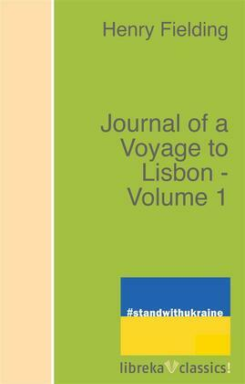 Journal of a Voyage to Lisbon - Volume 1