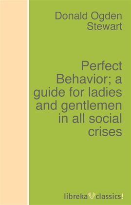 Perfect Behavior; a guide for ladies and gentlemen in all social crises