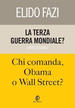 La terza guerra mondiale? Chi comanda, Obama o Wall Street?