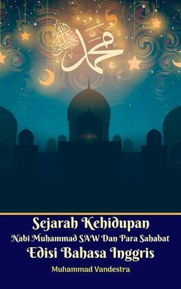 Sejarah Kehidupan Nabi Muhammad SAW Dan Para Sahabat Edisi Bahasa Inggris