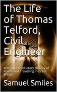 The Life of Thomas Telford, Civil Engineer / With an Introductory History of Roads and Travelling in Great Britain