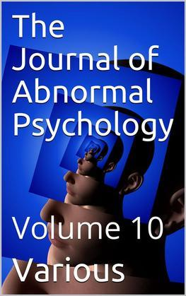 The Journal of Abnormal Psychology, Volume 10