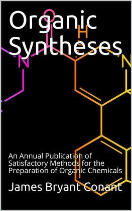 Organic Syntheses / An Annual Publication of Satisfactory Methods for the Preparation of Organic Chemicals