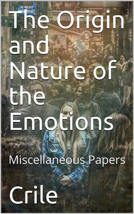 The Origin and Nature of the Emotions; Miscellaneous Papers