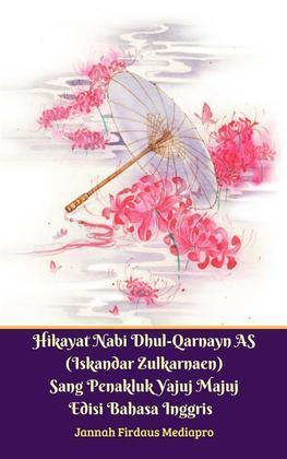 Hikayat Nabi Dhul-Qarnayn AS (Iskandar Zulkarnaen) Sang Penakluk Yajuj Majuj Edisi Bahasa Inggris
