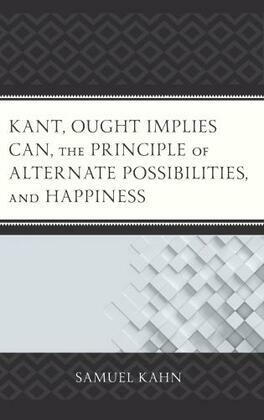 Kant, Ought Implies Can, the Principle of Alternate Possibilities, and Happiness
