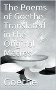 The Poems of Goethe, Translated in the Original Metres