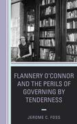 Flannery O'Connor and the Perils of Governing by Tenderness