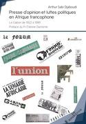 Presse d'opinion et luttes politiques en Afrique francophone