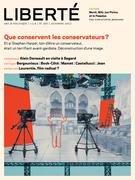 Revue Liberté 297 - Que conservent les conservateurs? - numéro complet