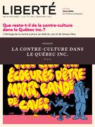Liberté 299 - Dossier - La contre-culture dans le Québec Inc.?