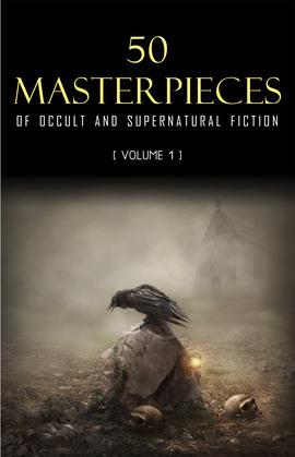 50 Masterpieces of Occult & Supernatural Fiction Vol. 1
