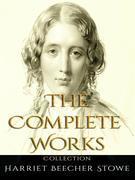 Harriet Beecher Stowe: The Complete Works