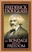 My Bondage and My Freedom (Original Classic Edition)