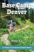 Base Camp Denver: 101 Hikes in Colorado's Front Range