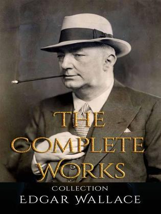 Edgar Wallace: The Complete Works
