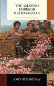 The Amazing Emperor Heliogabalus