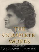 Grace Livingston Hill: The Complete Works
