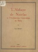 L'abbaye de Noirlac et l'architecture cistercienne en Berry