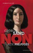 """George Sand : """"Non aux préjugés"""""""