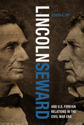 Lincoln, Seward, and US Foreign Relations in the Civil War Era