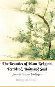 The Beauties of Islam Religion For Mind, Body and Soul Bilingual Edition