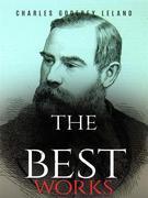Charles Godfrey Leland: The Best Works
