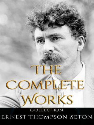 Ernest Thompson Seton: The Complete Works