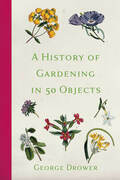 A History of Gardening in 50 Objects